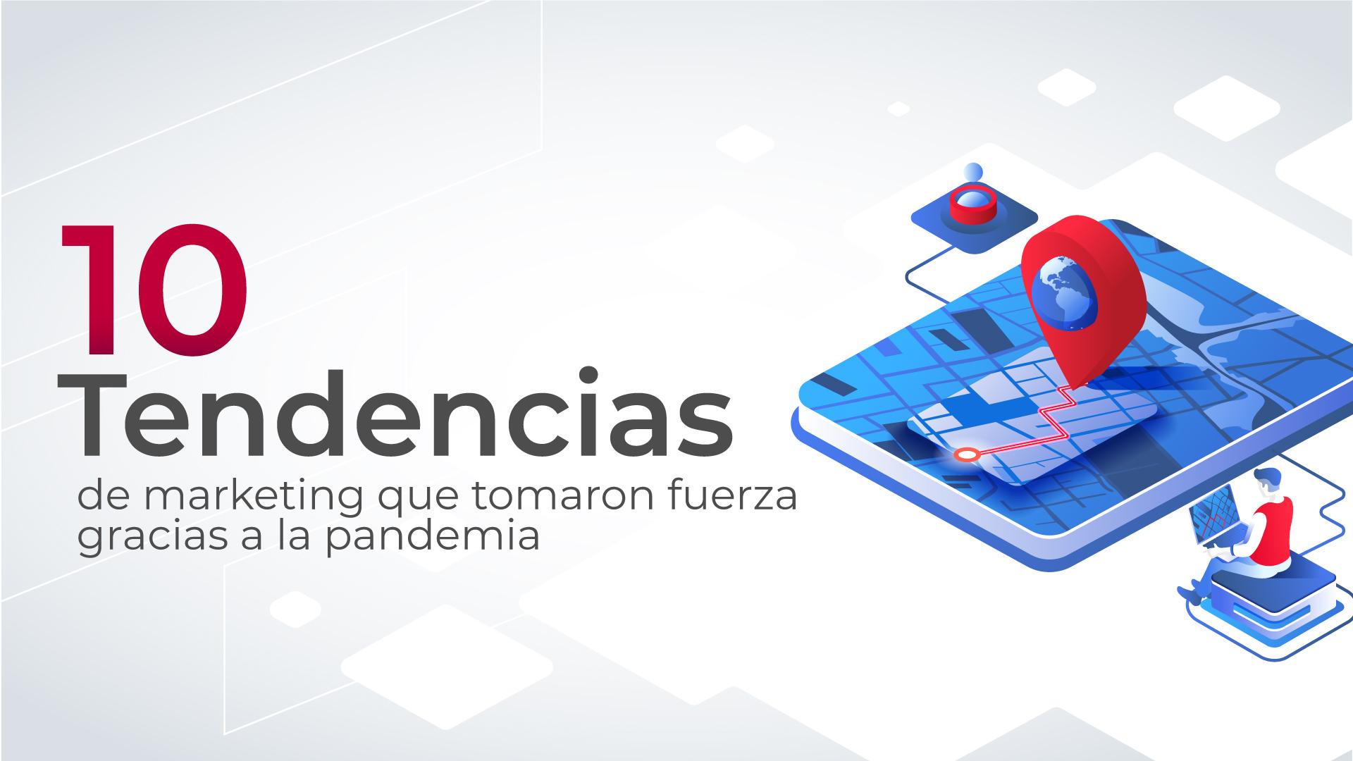 10 tendencias de marketing que tomaron fuerza gracias a la pandemia
