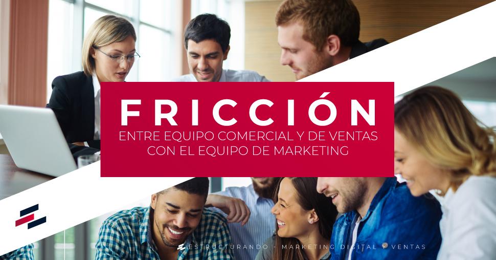Fricción entre equipo comercial y de ventas con el equipo de marketing.
