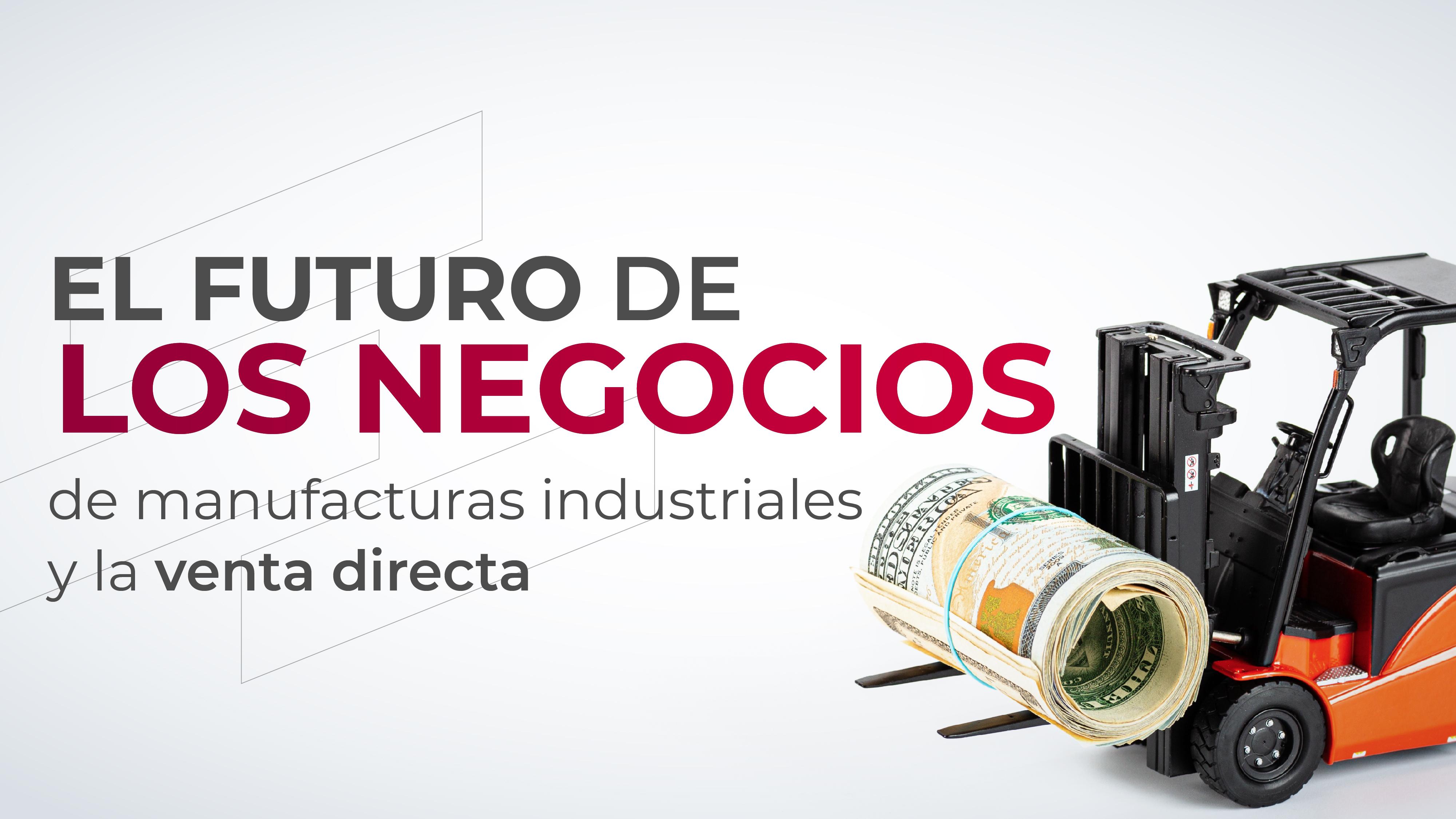 El futuro de los negocios de manufacturas industriales y la venta directa